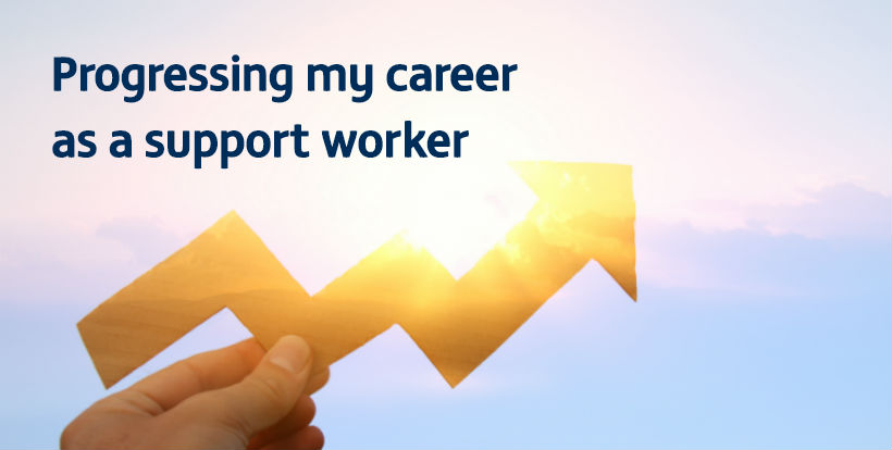 Progressing my career as a support worker